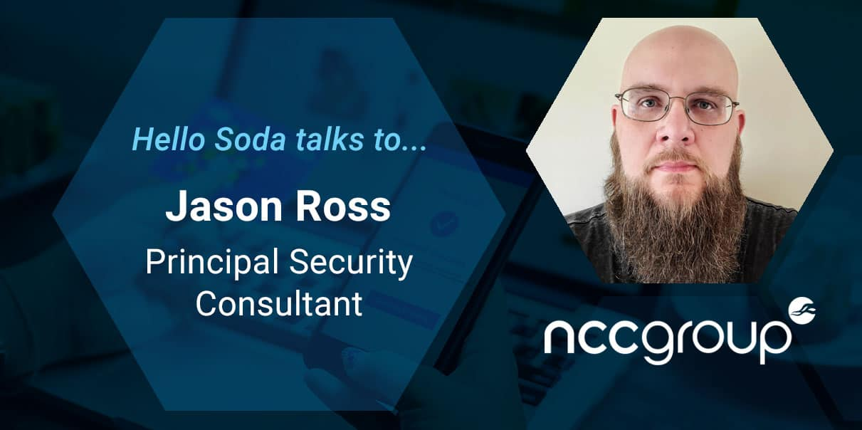 Hello Soda talks to Jason Ross, NCC Principal Technical Consultant blog