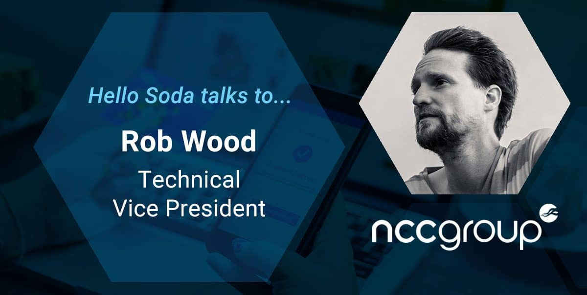 Hello Soda talks to Rob Wood, NCC Technical Vice President blog