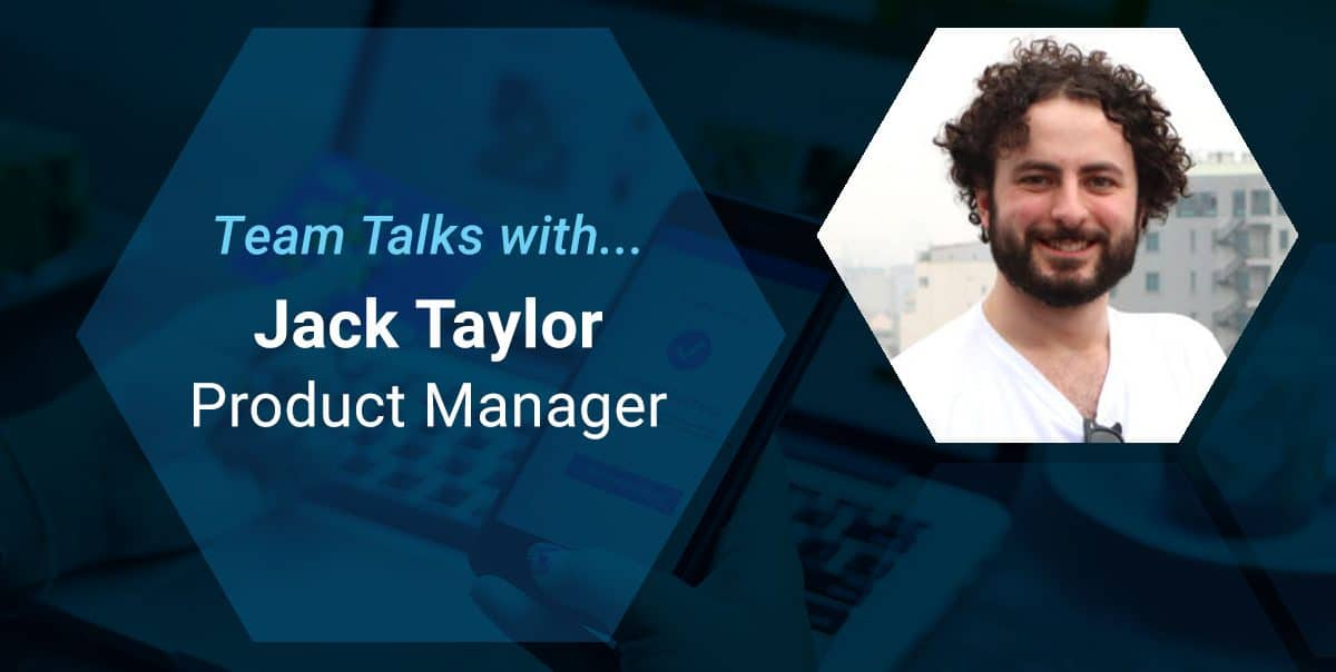 Team Talks - Jack Taylor Product Manager
